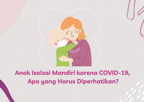Isolasi Mandiri Anak dengan COVID-19: Apa yang Harus Diperhatikan?