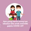 Apa yang Harus Orang Tua Lakukan bila Anak Memiliki Gejala COVID-19?