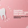 Dampak Kesehatan Gigi dan Mulut Terhadap Keseluruhan Kesehatan