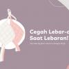 Cegah Lebar-an Saat Lebaran